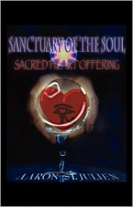 Sanctuary of the Soul: Sacred Heart Offering - Aaron St. Julien