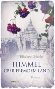 Himmel über fremdem Land (Meindorff-Saga #1) - Elisabeth Büchle