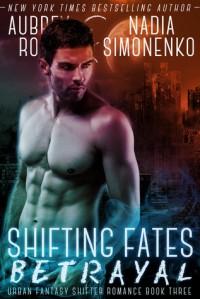 Shifting Fates: Betrayal - Aubrey Rose, Nadia Simonenko