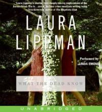 What the Dead Know - Laura Lippman, Linda Emond