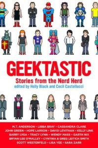 Geektastic: Stories from the Nerd Herd - Holly Black, Cecil Castellucci, Barry Lyga, Tracy Lynn