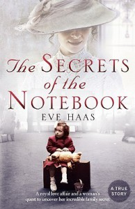 The Secrets of the Notebook: A Royal Love Affair and a Woman's Quest to Uncover Her Incredible Family Secret - Eve Haas, Timothy Haas