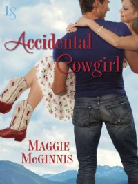 Accidental Cowgirl: A Loveswept Contemporary Romance - Maggie McGinnis