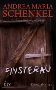 Finsterau: Kriminalroman - Andrea Maria Schenkel