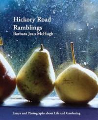 Hickory Road Ramblings, Essays and Photographs on Life and Gardening - Barbara Jean McHugh, Paul Thomas, Linda Thomas