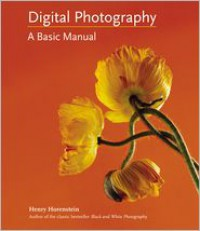 Digital Photography: A Basic Manual - Henry Horenstein, Allison Carroll