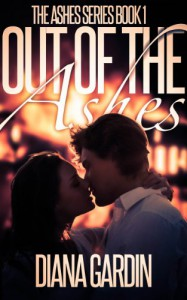 Out of the Ashes (The Ashes Series) - Diana Gardin