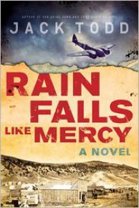 Rain Falls Like Mercy: A Novel - Jack Todd