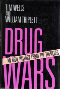 Drug Wars: An Oral History From The Trenches - Tim Wells, William Triplett, Tin Wells