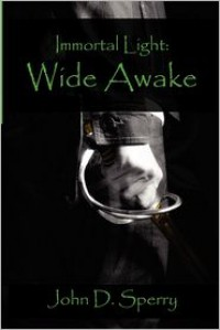 Immortal Light: Wide Awake - John D. Sperry