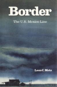 Border: The U.S.�Mexico Line - Leon Claire Metz