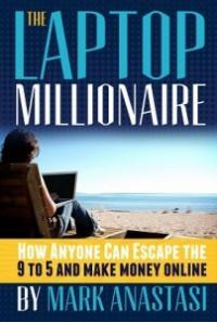 The Laptop Millionaire - Mark Anastasi