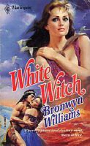 White Witch (Harlequin Historical, #3) - Bronwyn Williams