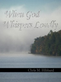 When God Whispers Loudly - Chris M. Hibbard