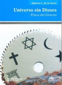 Universo sin Dioses: Física del Génesis - Alberto C. de la Torre