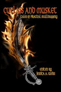 Cutlass and Musket, Tales of Piratical Skullduggery - Jessica A. Weiss,  M.S. Gardner,  Michael A. Ventrella,  Cherie Reich,  Marc Sorondo,  Rebecca Hart,  Darren Gallagher,  Sarah Zama,  Scott M. Sandridge,  Reese Mills,  Harris Tobias,  Jason Andrew,  Ken Staley,  Gary Moeser,  Mark Lee Pearson,  Coy Hall,  Kate Larkindal