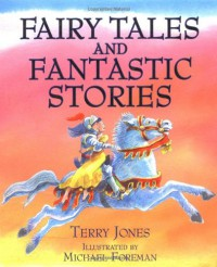 Fairy Tales and Fantastic Stories - Terry Jones, Michael Foreman