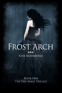 Frost Arch (Book 1: The Fire Mage Trilogy) - Kate Bloomfield