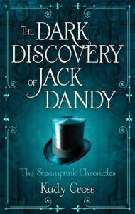The Dark Discovery Of Jack Dandy (The Steampunk Chronicles) - Kady Cross