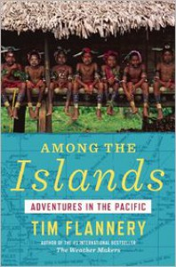 Among the Islands: Adventures in the Pacific - Tim Flannery
