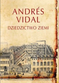 Dziedzictwo ziemi - Andres Vidal