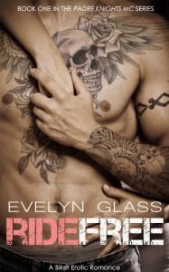Ride Free: A Biker Erotic Romance (Padre Knights MC) - Evelyn Glass