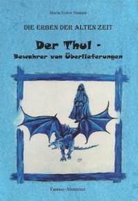 Die Erben der alten Zeit: Der Thul - Bewahrer von Überlieferungen (Die Erben der alten Zeit - Trilogie) (German Edition) - Sydow Hamann,  Marita