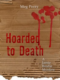 Hoarded to Death - Meg Perry