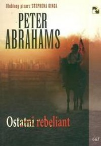 Ostatni rebeliant - Peter Abrahams