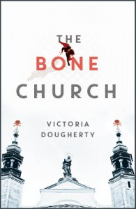 The Bone Church: A Novel - Victoria Dougherty
