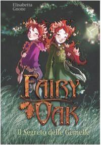 Il segreto delle gemelle. Fairy Oak: 1 - Elisabetta Gnone
