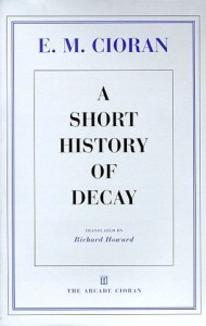 A Short History of Decay - Emil Cioran, Richard Howard
