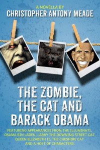 The Zombie, the Cat and Barack Obama - Christopher Antony Meade