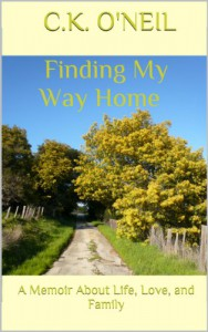 Finding My Way Home  : A Memoir About Life, Love, and Family - C.K. O'Neil