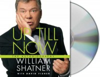 Up Till Now: The Autobiography - William Shatner, David  Fisher