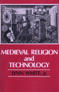 Medieval Religion and Technology: Collected Essays - Lynn Townsend White