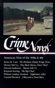 Crime Novels: American Noir of the 1930s & 40s (Library of America #94) - William Lindsay Gresham, Edward Anderson, Horace McCoy, Cornell Woolrich, Kenneth Fearing, Robert Polito, James M. Cain