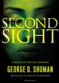 Second Sight: A Novel of Psychic Suspense - George D. Shuman