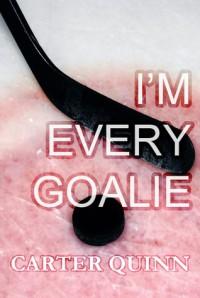 I'm Every Goalie - Carter Quinn
