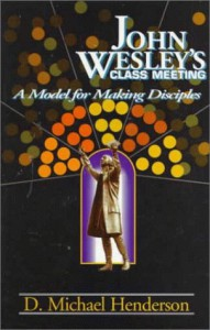 John Wesley's Class Meeting: A Model for Making Disciples - D. Michael Henderson