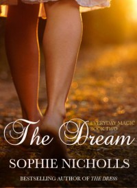 The Dream (Everyday Magic Trilogy: Book Two) - Sophie Nicholls