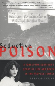 Seductive Poison: A Jonestown Survivor's Story of Life and Death in the People's Temple - Deborah Layton