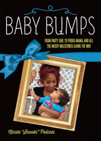 Baby Bumps: From Party Girl to Proud Mama, and all the Messy Milestones Along the Way - Nicole Polizzi