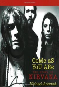 Come As You Are: The Story of Nirvana - Michael Azerrad