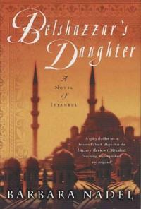 Belshazzar's Daughter: A Novel of Istanbul - Barbara Nadel