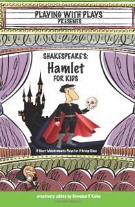 Shakespeare's Hamlet for Kids: 3 Short Melodramatic Plays for 3 Group Sizes (Playing with Plays) - Brendan P. Kelso, Hannah Sidaris-Green, Shana Lopez