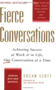 Fierce Conversations: Achieving Success at Work and in Life One Conversation at a Time - Susan Scott, Kenneth H. Blanchard