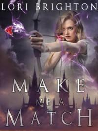 Make Me A Match (The Matchmaker) - Lori Brighton