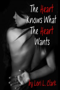 The Heart Knows What the Heart Wants - Lori L. Clark