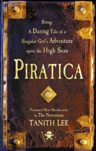 Piratica: Being a Daring Tale of a Singular Girl's Adventure Upon the High Seas - Tanith Lee